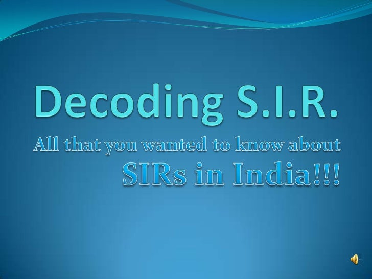 Decoding S.I.R.<br />All that you wanted to know about SIRs in India!!!<br />