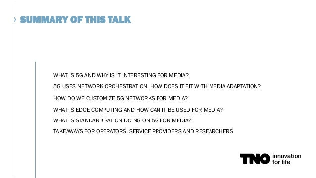 WHAT IS 5G AND WHY IS IT INTERESTING FOR MEDIA? 5G USES NETWORK ORCHESTRATION. HOW DOES IT FIT WITH MEDIA ADAPTATION? HOW ...