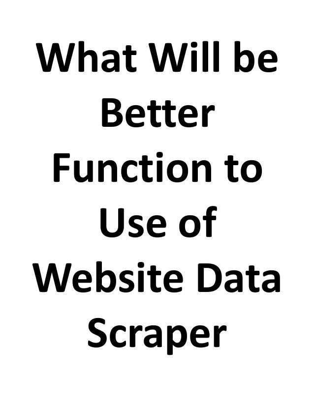 What Will be Better Function to Use of Website Data Scraper