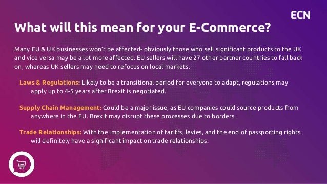 ECN What will this mean for your E-Commerce? Many EU & UK businesses won't be affected- obviously those who sell significa...