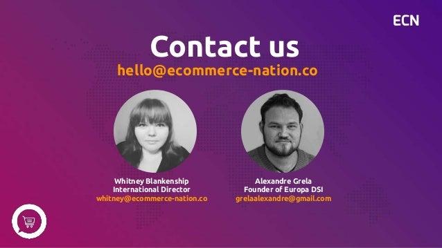 ECN hello@ecommerce-nation.co Contact us Whitney Blankenship International Director whitney@ecommerce-nation.co Alexandre ...
