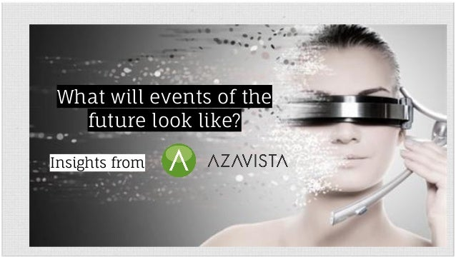 What will events of the  future look like?  Insights from