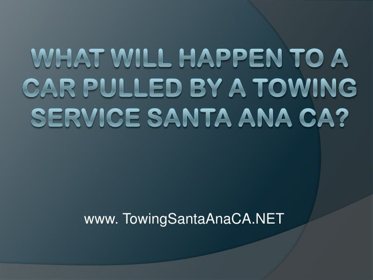 What Will Happen to a Car Pulled by a Towing Service Santa Ana CA?<br />www. TowingSantaAnaCA.NET<br />