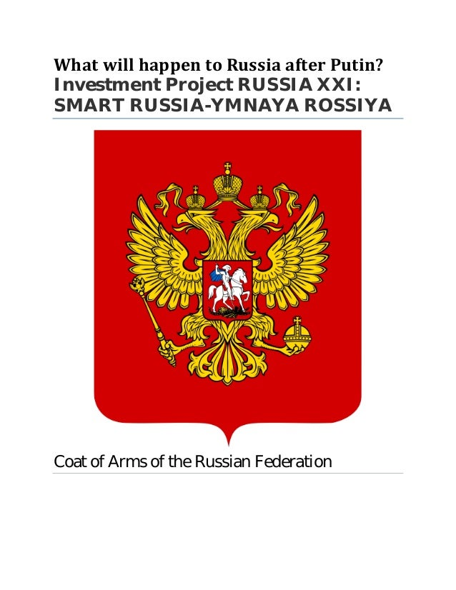 What will happen to Russia after Putin? Investment Project RUSSIA XXI: SMART RUSSIA-YMNAYA ROSSIYA Coat of Arms of the Rus...