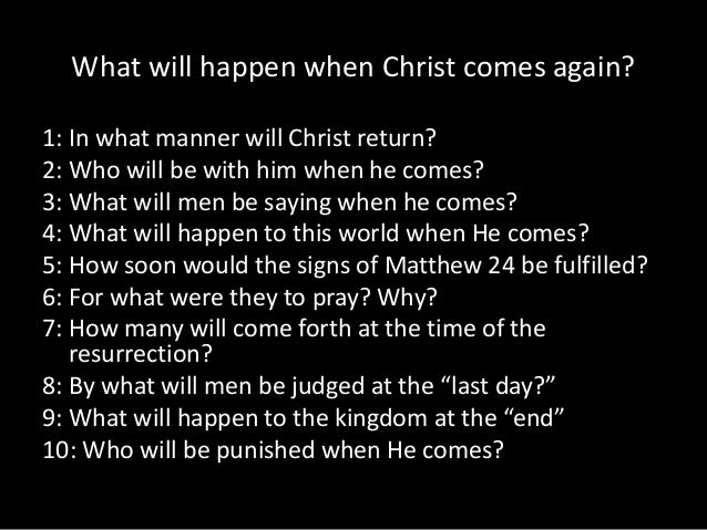 What will happen when Christ comes again?1: In what manner will Christ return?2: Who will be with him when he comes?3: Wha...