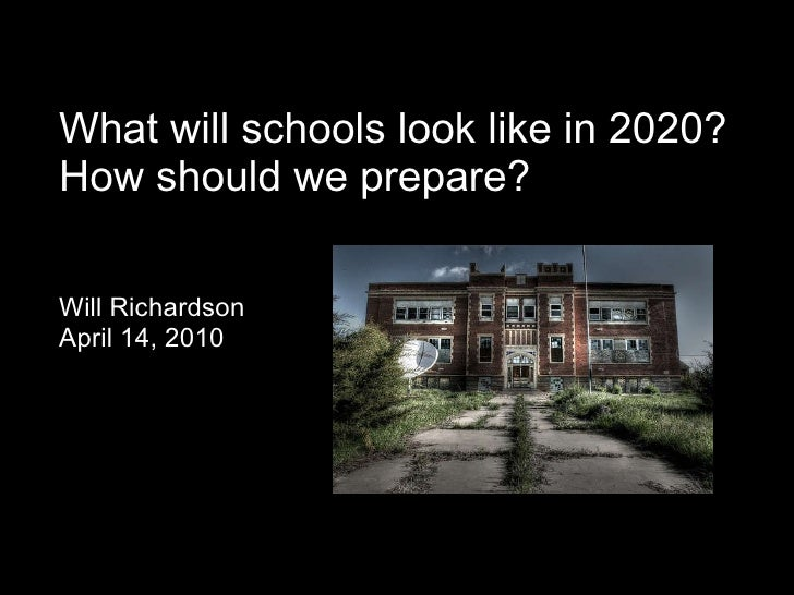 What will schools look like in 2020? How should we prepare?    Will Richardson April 14, 2010