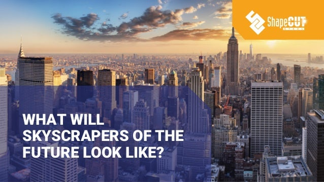 WHAT WILL SKYSCRAPERS OF THE FUTURE LOOK LIKE?