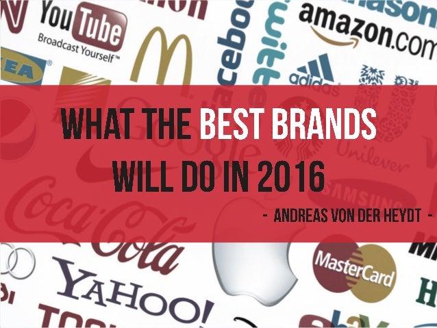 © Andreas von der Heydt – What The Best Brands Will Do In 2016 1