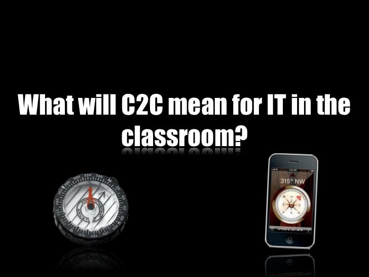 What will C2C mean for IT in the          classroom?