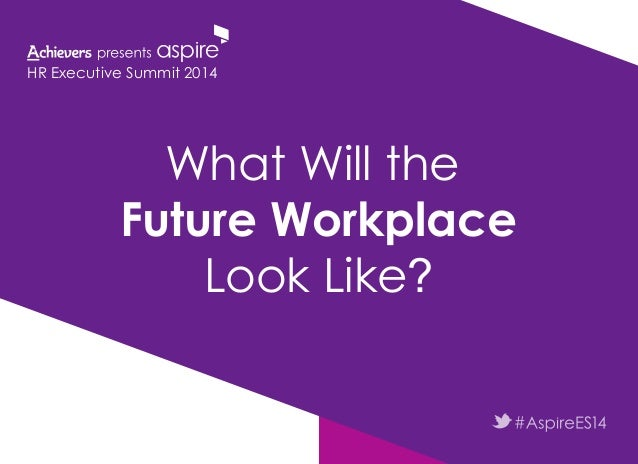 What Will the Future Workplace Look Like? HR Executive Summit 2014