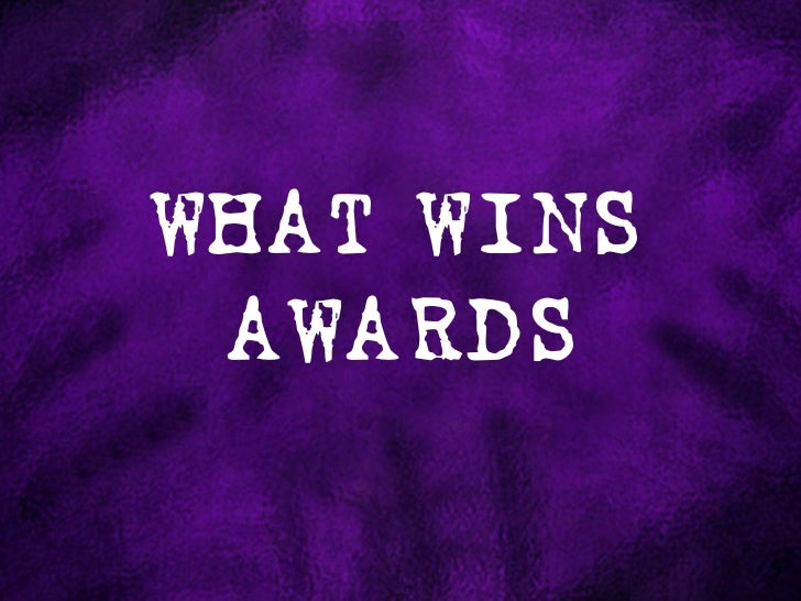 WHAT WINS AWARDS