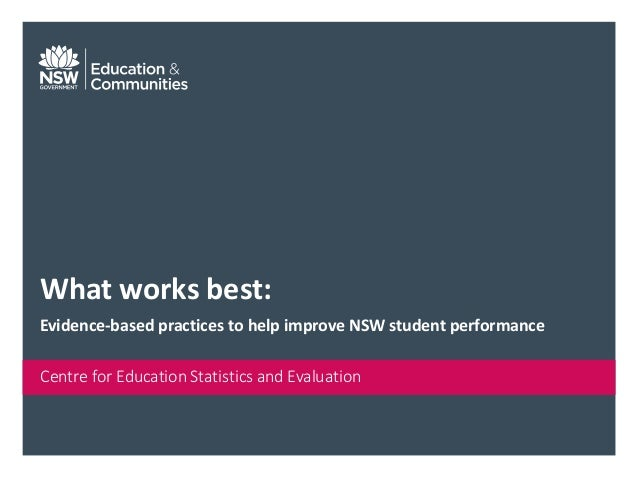 Centre for Education Statistics and Evaluation What works best: Evidence-based practices to help improve NSW student perfo...