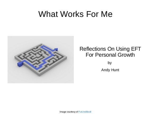 What Works For Me  Reflections On Using EFT For Personal Growth by Andy Hunt  Image courtesy of FutUndBeidl