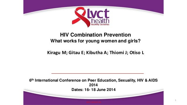 1 www.lvcthealth.org HIV Combination Prevention What works for young women and girls? Kiragu M; Gitau E; Kibutha A; Thiomi...