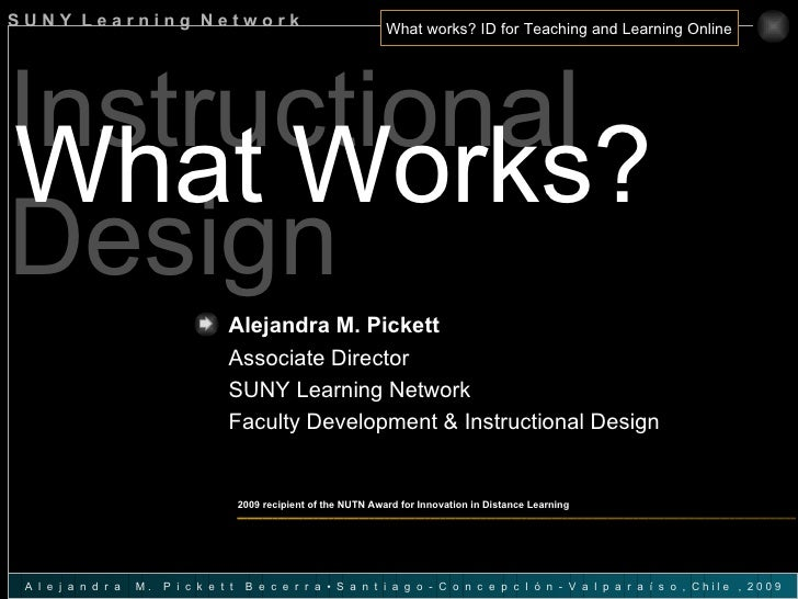 Instructional Design What Works? Alejandra M. Pickett   Associate Director SUNY Learning Network Faculty Development & Ins...