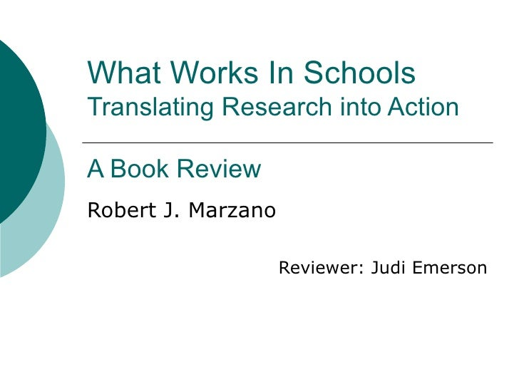 What Works In Schools Translating Research into Action A Book Review Robert J. Marzano Reviewer: Judi Emerson