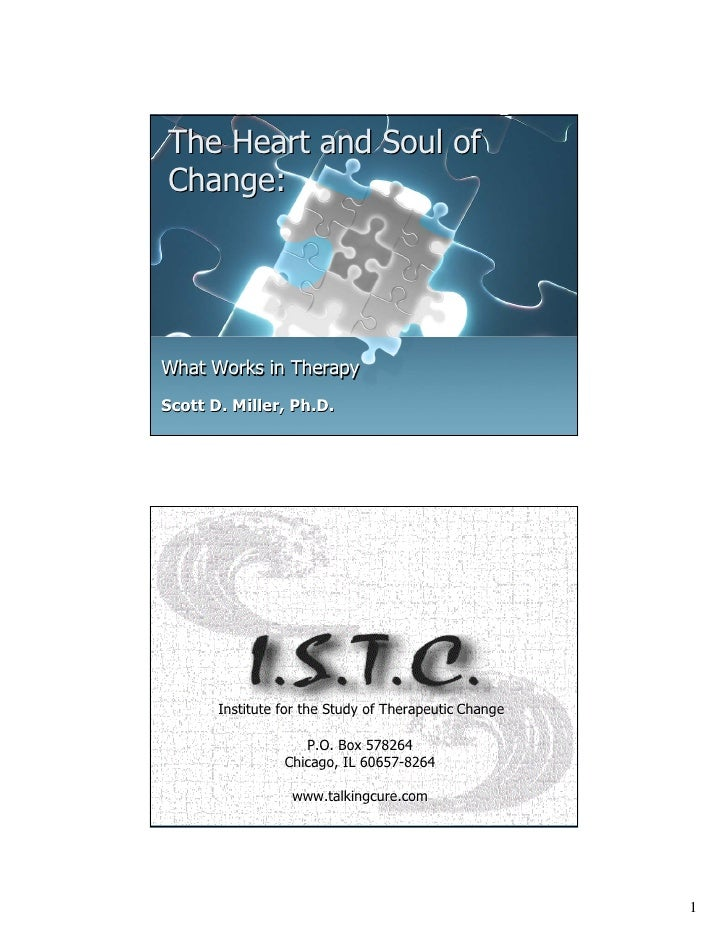 The Heart and Soul of Change:     What Works in Therapy Scott D. Miller, Ph.D.            Institute for the Study of Thera...