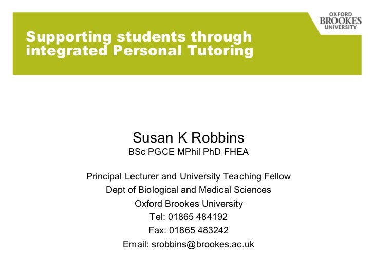 Supporting students throughintegrated Personal Tutoring                  Susan K Robbins                 BSc PGCE MPhil Ph...