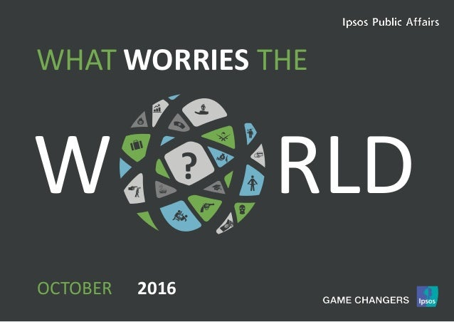 1World Worries | March 2016 | Version 1 | Public W RLD WORRIESWHAT THE ? OCTOBER 2016