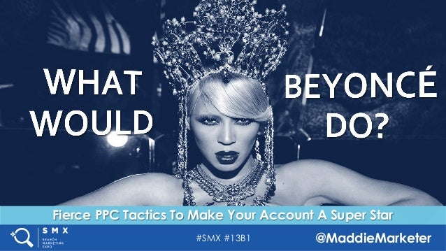 #SMX #13B1 @MaddieMarketer Fierce PPC Tactics To Make Your Account A Super Star TITLE SLIDE ALTERNATIVE LAYOUT w/ IMAGE