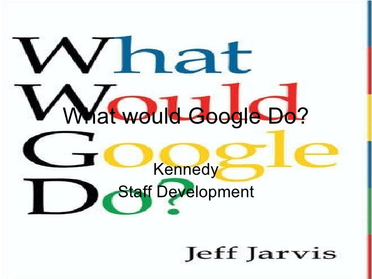 What would Google Do? Kennedy Staff Development