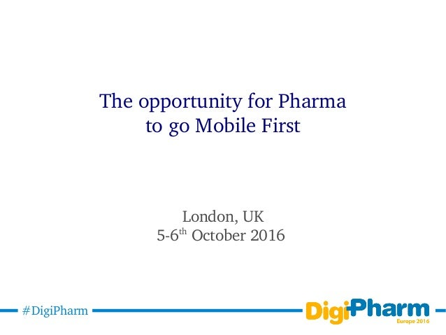 #DigiPharm Irish Street Medicine Symposium 2016 The opportunity for Pharma to go Mobile First London, UK 5-6th October 2016