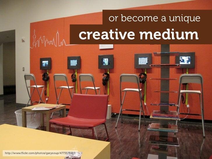 or become a unique                                                   creative medium     http://www.flickr.com/photos/garys...