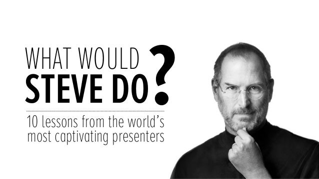 WHAT WOULD STEVE DO?10 lessons from the world's most captivating presenters