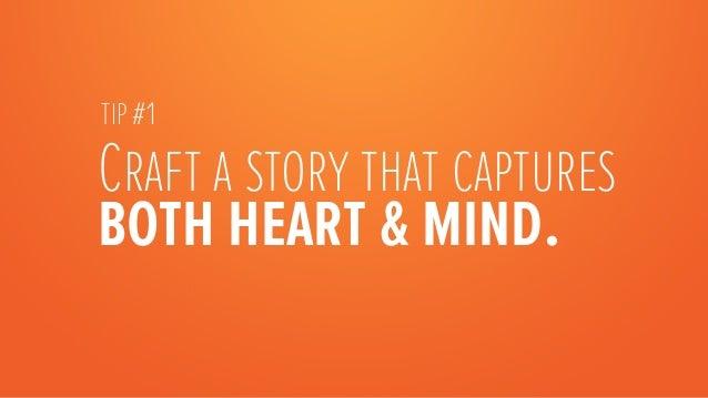 TIP #1Craft a story that capturesboth heart & mind.