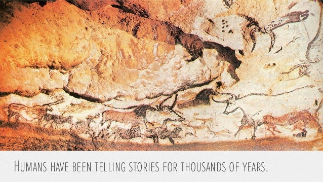 Humans have been telling stories for thousands of years.