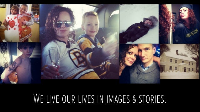 We live our lives in images & stories.