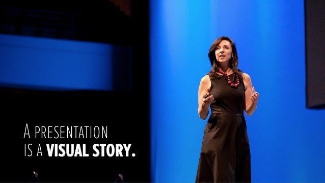 A presentationis a visual story.