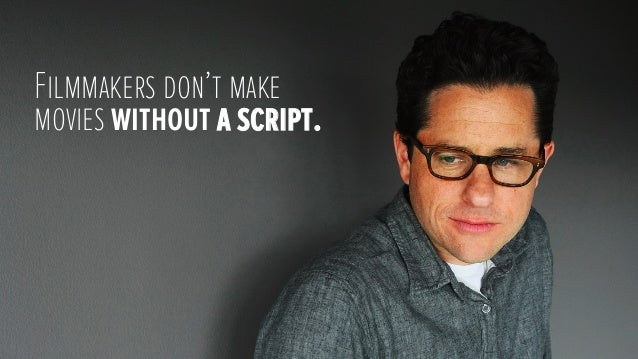 Filmmakers don't makemovies without a script.