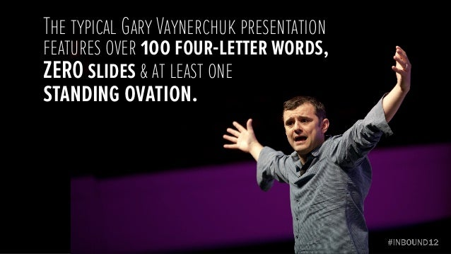 The typical Gary Vaynerchuk presentationfeatures over 100 four-letter words,ZERO slides & at least onestanding ovation.