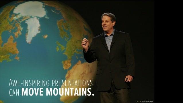 Awe-inspiring presentationscan move mountains.