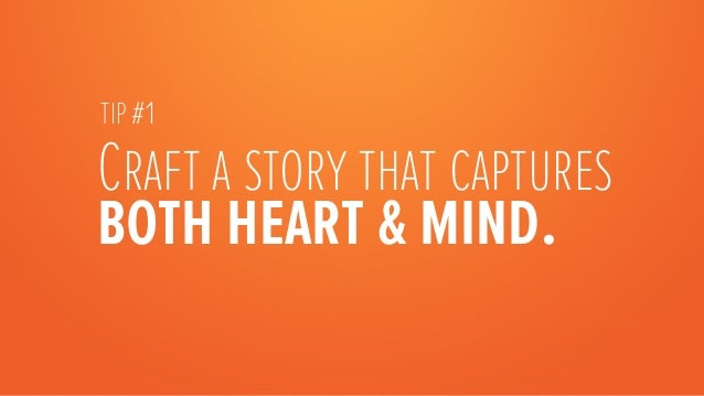 Craft a story that captures both heart & mind.  TIP #1