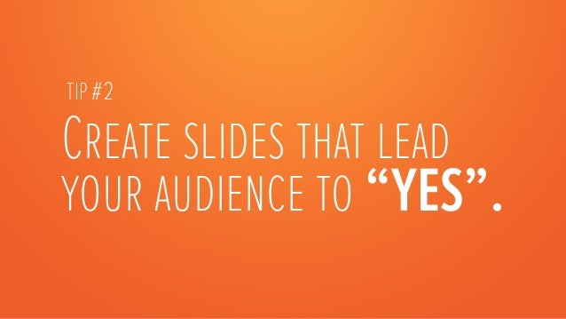 """Create slides that lead your audience to """"YES"""".  TIP #2"""