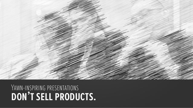 Yawn-inspiring presentations don't sell products.