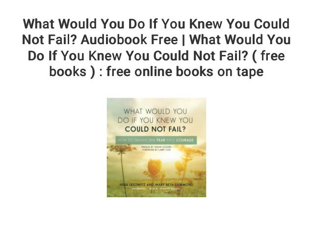 What Would You Do If You Knew You Could Not Fail Audiobook Free Wh