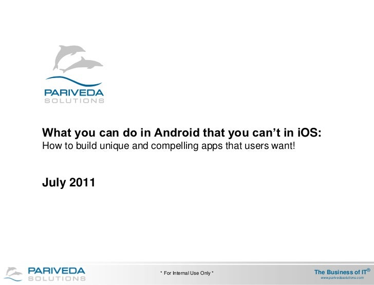 What you can do in Android that you can't in iOS:How to build unique and compelling apps that users want!July 2011        ...