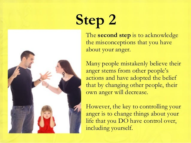 what you can do to help control your anger4 step 2the second step is to acknowledgethe misconceptions that you haveabout your anger