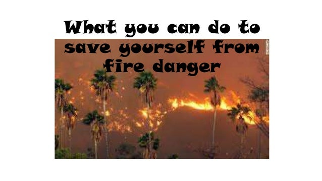 What you can do to save yourself from fire danger