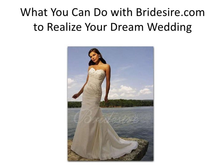 What You Can Do with Bridesire.com to Realize Your Dream Wedding