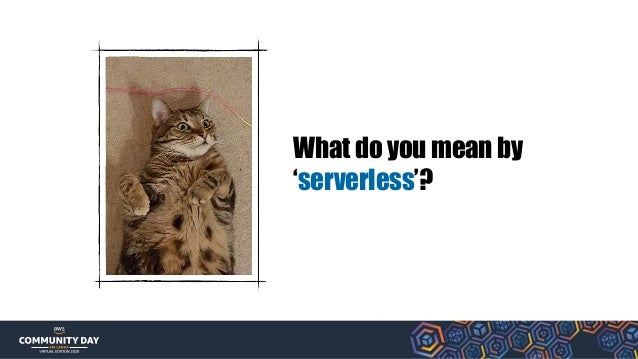 What do you mean by 'serverless'?