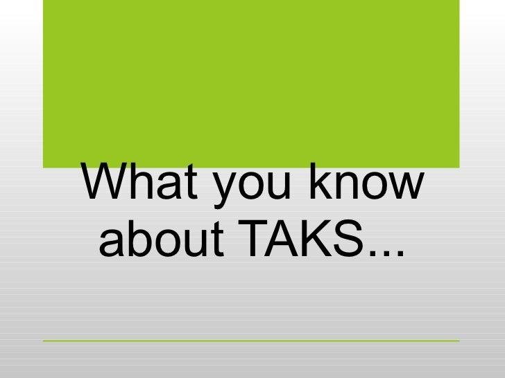 What you know about TAKS...