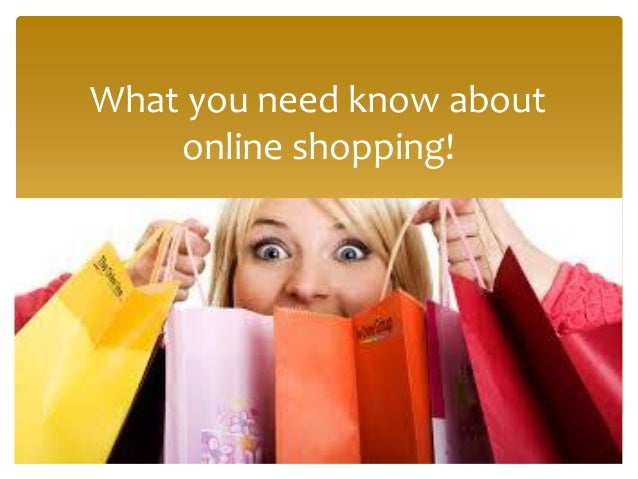 What you need know aboutonline shopping!
