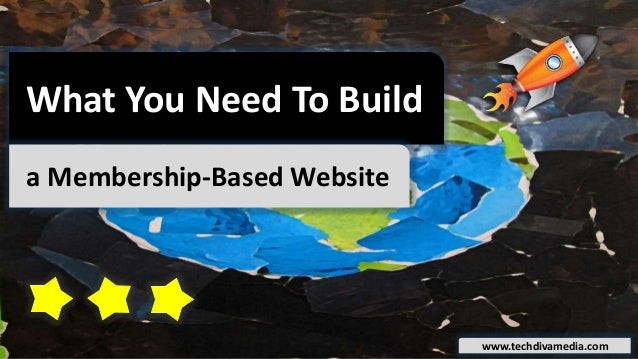 What You Need To Build a Membership-Based Website www.techdivamedia.com