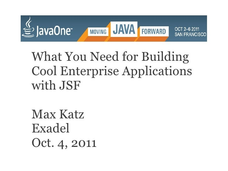 What You Need for BuildingCool Enterprise Applicationswith JSFMax KatzExadelOct. 4, 2011