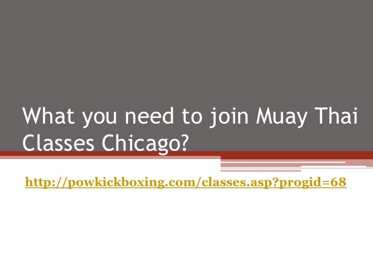 What you need to join Muay ThaiClasses Chicago?http://powkickboxing.com/classes.asp?progid=68