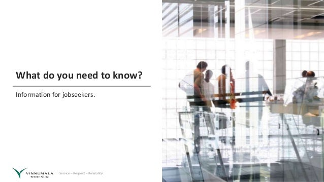 Service – Respect – Reliability What do you need to know? Information for jobseekers.